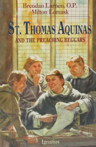 ST. THOMAS AQUINAS and the Preaching Beggars by Brendan Larnen, O.P. and Milton Lomask