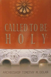 CALLED TO BE HOLY by Archbishop Timothy Dolan