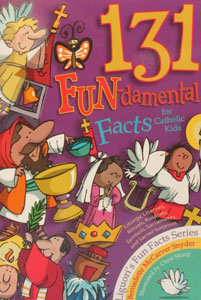 131 FUN-DAMENTAL FACTS FOR CATHOLIC KIDS BY BERNADETTE McCARVER SNYDER