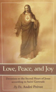 LOVE, PEACE AND JOY Devotion to the Sacred Heart of Jesus according to Saint Gertrude by FR. ANDRE PREVOT