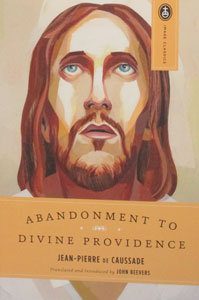 ABANDONMENT TO DIVINE PROVIDENCE by JEAN-PIERRE De CAUSSADE. Translated and Introduced by JOHN BEEVERS
