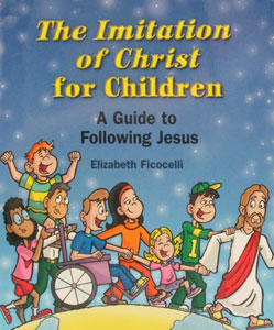 THE IMITATION OF CHRIST FOR CHILDREN by ELIZABETH FICOCELLI