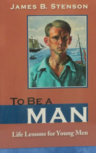 TO BE A MAN Life Lesson for Young Men by JAMES B. STENSON