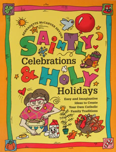 SAINTLY CELEBRATIONS & HOLY HOLIDAYS by BERNADETTE McCARVER SNYDER