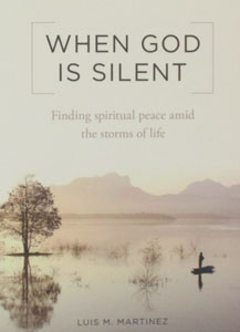 WHEN GOD IS SILENT Finding Spiritual Peace Amid the Storms of Life by LUIS M. MARTINEZ