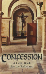 CONFESSION A Little Book for the Reluctant by Msgr. Louis Gaston de Segur