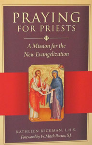 PRAYING FOR PRIESTS A Mission for the New Evangelization by KATHLEEN BECKMAN, L.H.S.