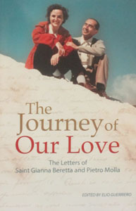 THE JOURNEY OF OUR LOVE The Letters of Saint Gianna Beretta and Pietro Molla Edited by ELIO GUERRIERO
