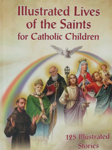 ILLUSTRATED LIVES OF THE SAINTS FOR CATHOLIC CHILDREN by DANIEL A. LORD, S.J. and JULIE CRAGON