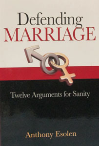DEFENDING MARRIAGE Twelve Arguments for Sanity by ANTHONY ESOLEN