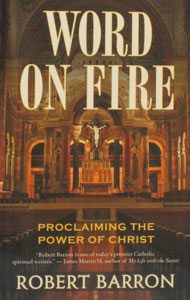 WORD ON FIRE Proclaiming the Power of Christ by ROBERT BARRON