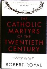 THE CATHOLIC MARTYRS OF THE TWENTIETH CENTURY A Comprehensive World History by Robert Royal.