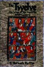 THE TWELVE, Lives Of The Apostles After Calvary by Bernard Ruffin.