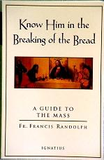 KNOW HIM IN THE BREAKING OF THE BREAD by Fr. Francis Randolph.