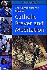 THE COMMONSENSE BOOK OF CATHOLIC PRAYER AND MEDITATION by Hilda Graef.