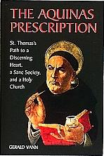 THE AQUINAS PRESCRIPTION St. Thomas's Path to a Discerning Heart, a Sane Society, and a Holy Church by Gerald Vann.
