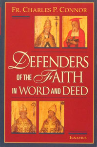 DEFENDERS OF THE FAITH IN WORD AND DEED by Fr. Charles P. Connor