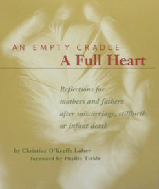 AN EMPTY CRADLE, A FULL HEART by Christine O'Keeffe Lafser. Reflections for mothers and fathers after miscarriage, stillbirth, or infant death.