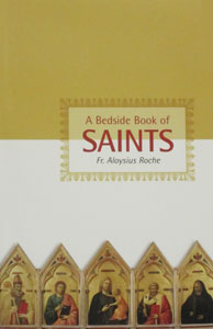 A BEDSIDE BOOK OF SAINTS by Fr. Aloysius Roche.