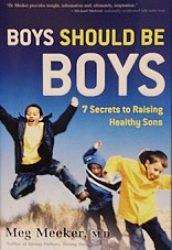 BOYS SHOULD BE BOYS, 7 SECRETS TO RAISING HEALTHY SONS  by MEG MEEKER, M.D. , Hardcover