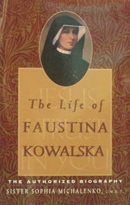 THE LIFE OF FAUSTINA KOWALSKA by SISTER SOPHIA MICHENKO