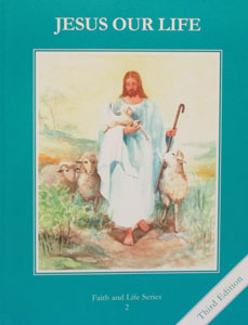 FAITH AND LIFE SERIES, Grade 2 Text (Third Edition) : Jesus Our Life