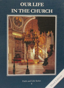 FAITH AND LIFE SERIES, Grade 8 Text: Our Life in the Church (Third Edition)