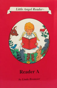 LITTLE ANGEL READER Catholic Phonics Series for Grades K-2 by Linda Bromeier, M.Ed. Reader A.
