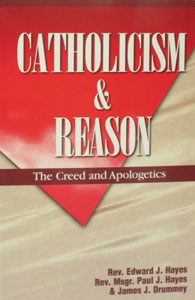 CATHOLICISM AND REASON (Textbook) by Rev. E. J. Hayes, Msgr. Paul Hayes and J. J. Drummey.