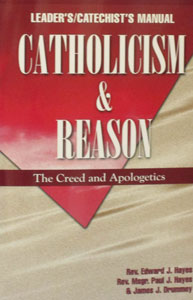 CATHOLICISM AND REASON (Leader's and Catechist's Manual) by Rev. E. J. Hayes, Msgr. Paul Hayes and J. J. Drummey.