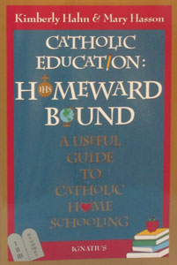 CATHOLIC EDUCATION: HOMEWARD BOUND A Useful Guide to Catholic Home Schooling by Kimberly Hahn and Mary Hasson