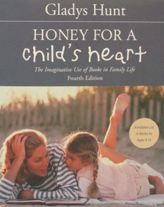 HONEY FOR A CHILD'S HEART The Imaginative Use of Books in Family Life by Gladys Hunt