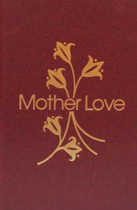 MOTHER LOVE PRAYER BOOK compiled by the Archconfraternity of Christian Mothers.