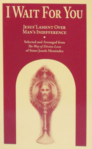 I WAIT FOR YOU - Jesus' Lament Over Man's Indifference by Sister Josefa Menendez.