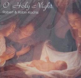 O HOLY NIGHT, By Robert & Robin Kochis CD.