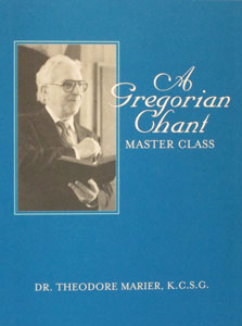 A GREGORIAN CHANT MASTER CLASS by Dr. Theodore Marier, K.C.S.G.