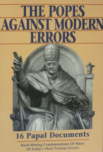 THE POPES AGAINST MODERN ERRORS - Hard-Hitting Condemnations of Today's Most Noxious Errors.