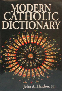 MODERN CATHOLIC DICTIONARY by Fr. John Hardon, S.J.  Laminated softcover.