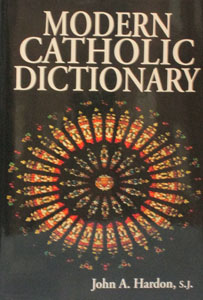 MODERN CATHOLIC DICTIONARY by Fr. John Hardon, S.J.  Hardcover.