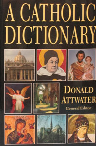 A CATHOLIC DICTIONARY ed. by Donald Attwater.