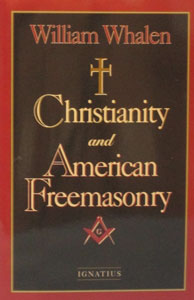CHRISTIANITY AND AMERICAN FREEMASONRY by William Whalen.
