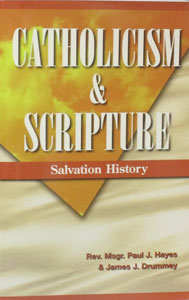 CATHOLICISM AND SCRIPTURE (TEXTBOOK) by REV. MSGR. PAUL J. HAYES  and  JAMES J. DRUMMEY