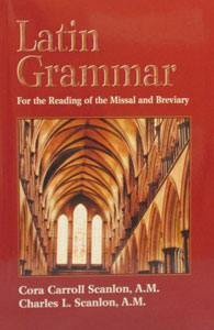 LATIN GRAMMAR, For Reading of the Missal and Breviary by CORA AND CHARLES SCANLON