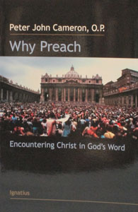 WHY PREACH - Encountering Christ in God's Word by Peter John Cameron, O.P.