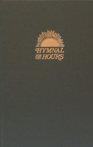 HYMNAL FOR THE HOURS, hardcover.