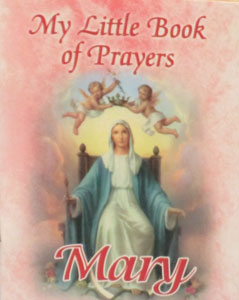 MY LITTLE BOOK OF PRAYERS TO MARY
