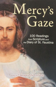 MERCY'S GAZE 100 Readings from Scripture and the Diary of St. Faustina by VINNY FLYNN