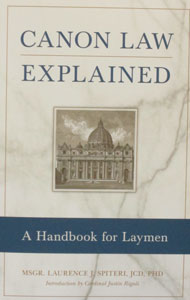 CANON LAW EXPLAINED A Handbook for Laymen by MSGR. LAURENCE J. SPITERI, JCD, PHD