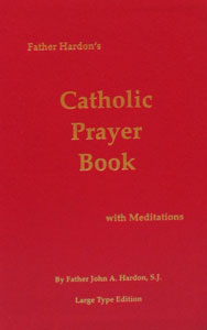 FATHER HARDON'S CATHOLIC PRAYER BOOK WITH MEDITATIONS Large Print
