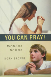 YOU CAN PRAY! Meditations for Teens by NORA BROWNE